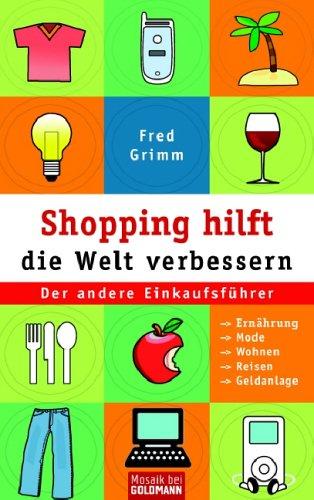 Mode Kosmetik (Shopping hilft die Welt verbessern. Der andere Einkaufsführer: Ernährung - Mode - Kosmetik - Wohnen - Reisen - Geldanlage.)