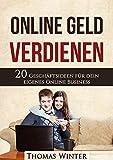 Online Geld verdienen: 20 Geschäftsideen für dein eigenes Online Business - Maximale Freiheit als Online-Entrepreneur (Geld verdienen, passives Einkommen. Blog schreiben, Online Geld verdienen)