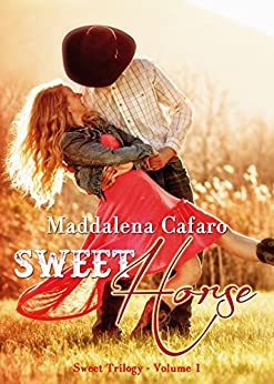 Sweet Horse (Sweet Trilogy Vol. 1) di [Cafaro, Maddalena]