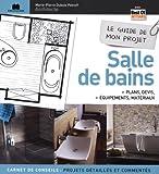 Le guide de mon projet salle de bains : Plans, devis, équipements & matériaux...