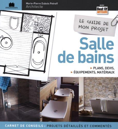 Le guide de mon projet salle de bains : Plans, devis, quipements & matriaux