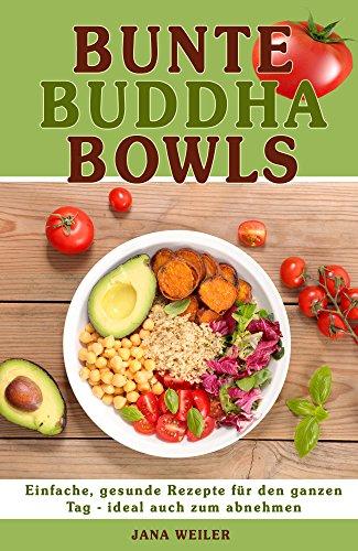 Bunte Buddha Bowls: Einfache, gesunde Rezepte für den ganzen Tag ...