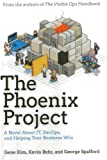 The Phoenix Project: A Novel about IT, DevOps, and Helping Your Business Win by Kim, Gene, Behr, Kevin, Spafford, George (2013) Hardcover