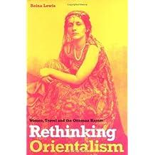 Rethinking Orientalism: Women, Travel, and the Ottoman Harem