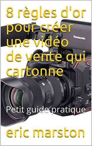 Couverture du livre 8 règles d'or pour créer une vidéo de vente qui cartonne: Petit guide pratique