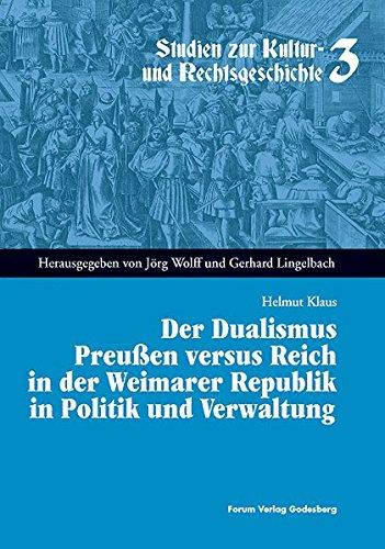 Der Dualismus Preussen versus Reich in der Weimarer Republik in Politik und Verwaltung (Studien zur Kultur- und Rechtsgeschichte)