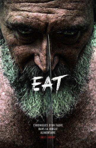 EAT - Chroniques d'un fauve dans la jungle alimentaire de Gilles Lartigot (2013) Reli