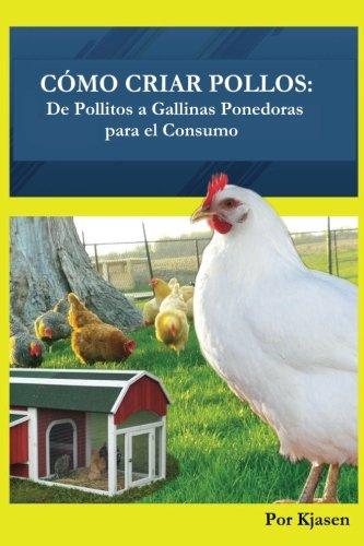 Como Criar Pollos:: De Pollitos a Gallinas Ponedoras para el Consumo