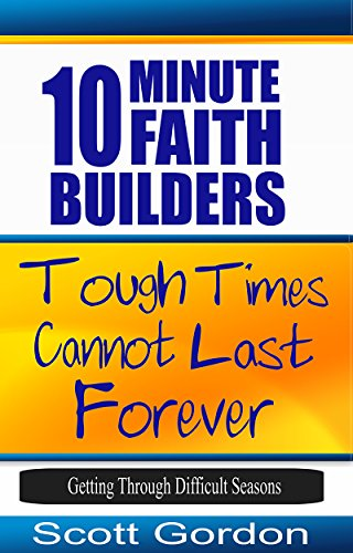 tough-times-cannot-last-forever-getting-through-difficult-seasons-10-minute-faith-builders