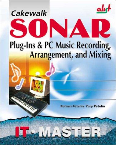 Cakewalk Sonar: Plug-Ins & PC Music Recording, Arrangement, and Mixing (IT master)