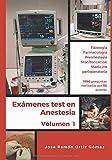 Exámenes test en anestesia: Volumen 1: fisiología, farmacología, preanestesia, monitorización y medicina perioperatoria (Programa de estudio mediante test en anestesia)