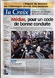 CROIX (LA) [No 37461] du 05/06/2006 - ECONOMIE ET ENTREPRISES L'IMPACT DU MONDIAL SUR L'ALLEMAGNE DEVRAIT ETRE MODESTE - SCIENCES ET ETHIQUE L'ENVOLEE DES PILULES DE LA PERFORMANCE - MEDIAS POUR UN CODE DE BONNE CONDUITE - DEVOIR DE RESPONSABILITE PAR DOMINIQUE QUINIO - LA QUESTION DU JOUR - FAUT-IL PLAFONNER LA REMUNERATION DES PATRONS - FRANCE - LE PS FINALISE SON PROJET POUR 2007 - MONDE - DESACCORD ENTRE LE FATAH ET LE HAMAS A LA FIN DE L'ULTIMATUM D'ABBAS - SPORT - JULIEN BENNETEAU UN QUAR