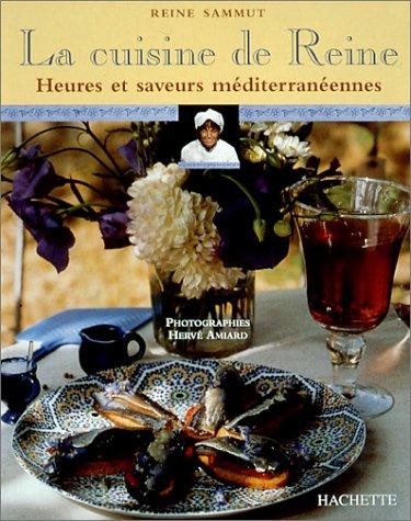 LA CUISINE DE REINE. Heures et saveurs méditerranéennes par Reine Sammut