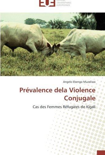 Pr??valence dela Violence Conjugale: Cas des Femmes R??fugi??es de Kigali by Angelo Ebengo Muzaliwa (2014-07-18)
