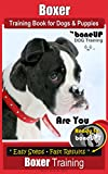 #7: Boxer Training Book for Dogs and Puppies by BoneUP Dog Training: - Are You Ready to Bone Up? Easy Steps * Fast Results, Boxer Training (Boxer Dog Training 3)