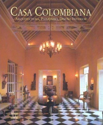 Casa Colombiana: Arquitectura, Paisajismo, Diseno Interior