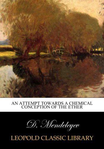 An Attempt Towards a Chemical Conception of the Ether