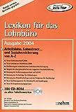 Lexikon für das Lohnbüro: Arbeitslohn, Lohnsteuer und Sozialversicherung von A-Z Mit CD-ROM zu allen Tabellenwerten