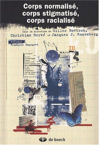 Corps normalisé, corps stigmatisé, corps racialisé par Gilles Boëtsch, Christian Hervé, Jacques J. Rozenberg