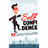 Self Confidence - 52 Proven Ways To Gain Self Confidence, Boost Your Self Esteem and End Self Doubt
