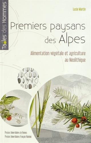 Premiers paysans des Alpes : Alimentation végétale et agriculture au Néolithique de Lucie Martin (26 juin 2014) Broché