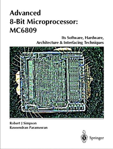 ADVANCED 8-BIT MICROPROCESSOR : MC6809. : Its software, hardware, architecture and interfacing techniques par P. Raveendran