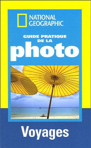 Guide pratique de la photo : Voyages ; R...