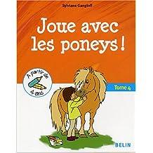 Joue avec les poneys ! : Tome 4