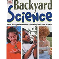 Backyard Science: Over 50 Ingenious Experiments for a Budding Scientist