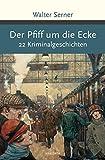 Image of Der Pfiff um die Ecke. 22 Kriminalgeschichten