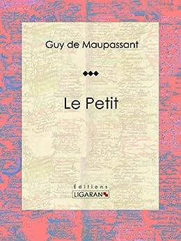 Le Petit: Nouvelle sentimentale par [de Maupassant, Guy, Ligaran,]