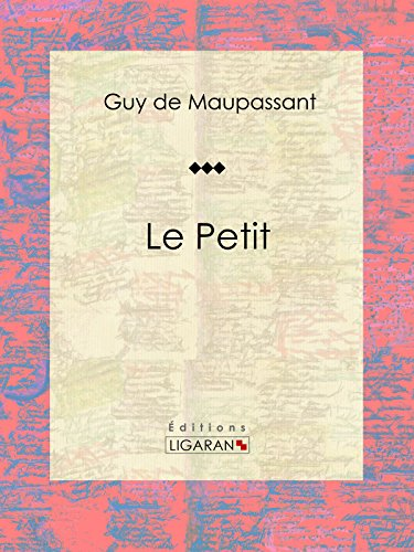Le Petit: Nouvelle sentimentale par Guy de Maupassant