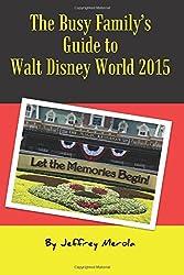 The Busy Family's Guide to Walt Disney World 2015 by Jeffrey Merola (2015-01-28)