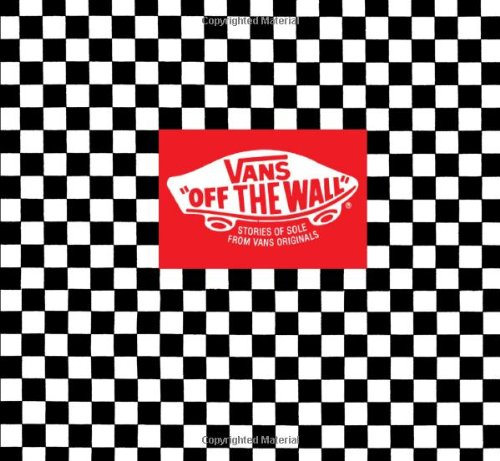 Vans: Off the Wall: Stories of Sole from Van's Originals