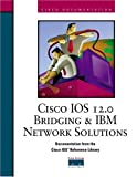 Cisco IOS 12.0 Bridging and IBM Network Solutions (The Cisco Ios Reference Library)
