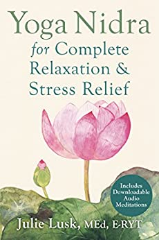 Yoga Nidra for Complete Relaxation and Stress Relief by [Lusk, Julie]