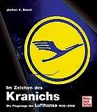 Im Zeichen des Kranichs: Die Flugzeuge der Lufthansa 1926-2006