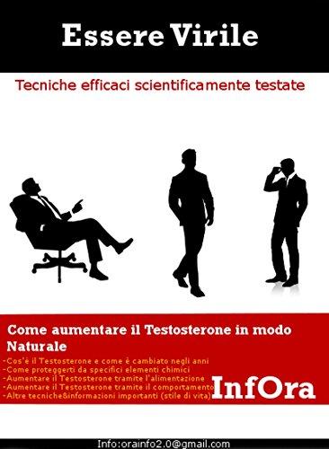 Essere Virile: Tecniche per aumentare il Testosterone