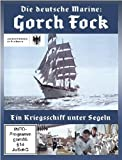 Die deutsche Marine: Gorch Fock - Ein Kriegsschiff unter Segeln