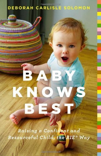 Baby Knows Best: Raising a Confident and Resourceful Child, the RIE Way by Solomon, Deborah Carlisle (2014) Hardcover
