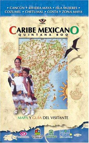 Caribe Mexicano: Quintana Roo: Cancun, Riviera Maya, Isla Mujeres, Cozumel, Chetumal, Costa Y Zona Maya (Coleccion Veras)