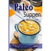 Paleo: Paleo Suppen, Low Carb Rezepte zum Abnehmen, Steinzeiternährung, Steinzeitdiät, Superfood, Detox, Kokosöl (Paleo, Paläo, Steinzeiternährung, Low Carb, Abnehmen, Superfood, Band 1)