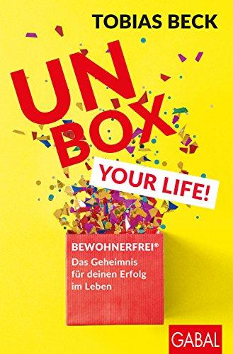Unbox your Life!: BEWOHNERFREI®: Das Geheimnis für deinen Erfolg im Leben (Dein Erfolg) -