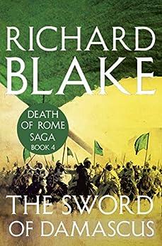 The Sword of Damascus (Death of Rome Saga Book Four) by [Blake, Richard]
