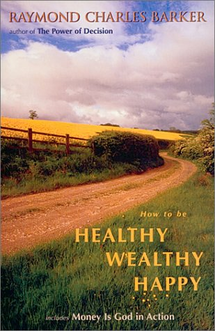 HOW TO BE HEALTHY WEALTHY HAPPY (Mentors of New Thought Series)