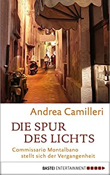 Die Spur des Lichts: Commissario Montalbano stellt sich der Vergangenheit. Roman