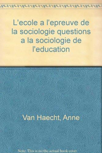L'cole  l'preuve de la sociologie, 2e dition. Questions  la sociologie de l'ducation