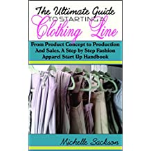 The Ultimate Guide To Starting A Clothing Line: From Product Concept to Production And Sales, A Step By Step Fashion Apparel Start Up Handbook (English Edition)