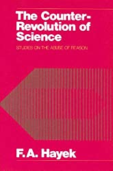 The Counter-revolution of Science: Studies on the Abuse of Reason by F.A. Hayek (1991-10-03)