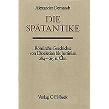 Handbuch der Altertumswissenschaft: Die Spätantike: Römische Geschichte von Diocletian bis Justinian 284 bis 565 n.Chr.